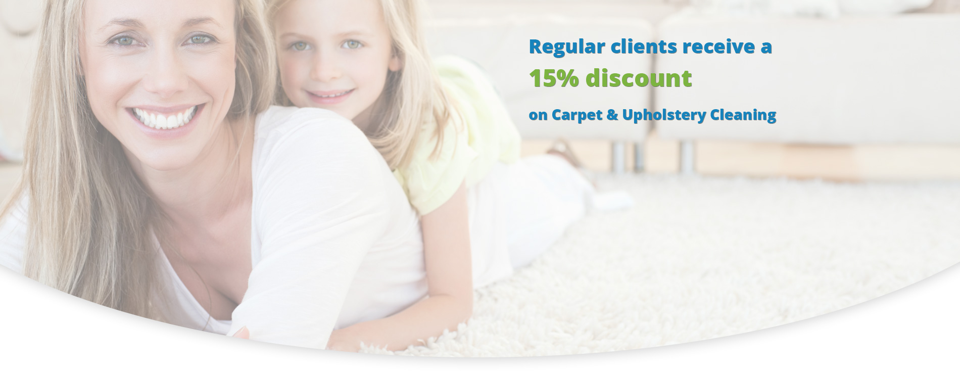Regular clients receive a 15% discount on Carpet & Upholstery Cleaning